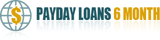 Payday Loans 6 Month